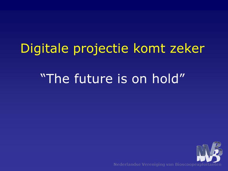 Nederlandse Vereniging van Bioscoopexploitanten •Voordeel van digitale projectie is constante beeldkwaliteit •Nadeel is hogere onderhoudskosten en duurdere vervanging