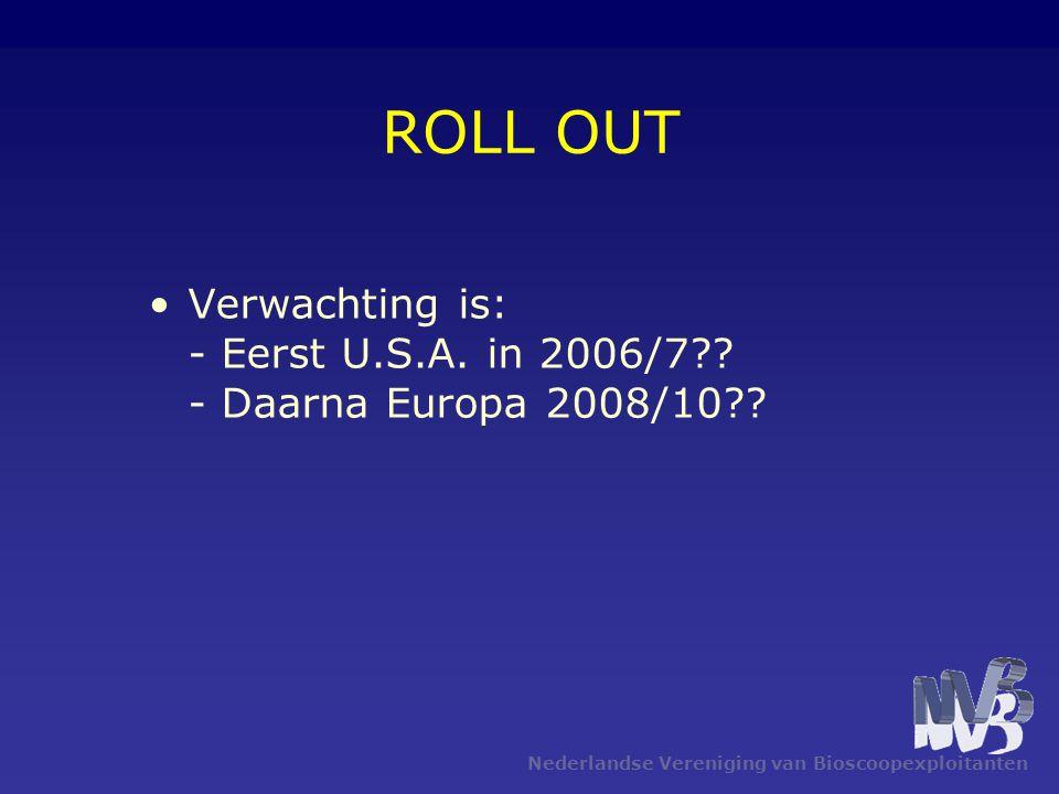 Nederlandse Vereniging van Bioscoopexploitanten ROLL OUT •Verwachting is: - Eerst U.S.A.