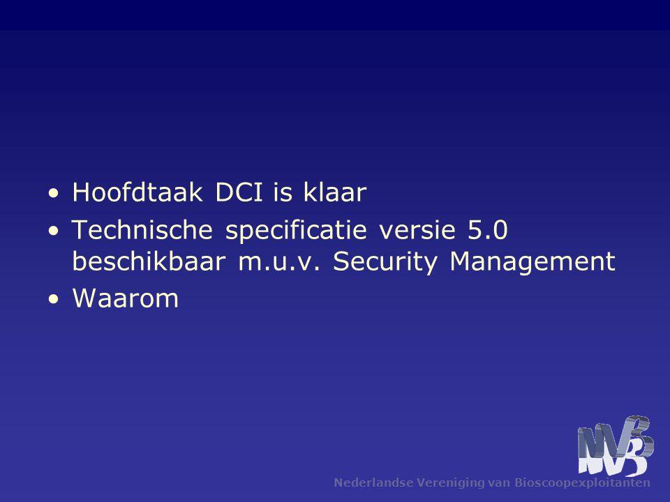 Nederlandse Vereniging van Bioscoopexploitanten •Hoofdtaak DCI is klaar •Technische specificatie versie 5.0 beschikbaar m.u.v.
