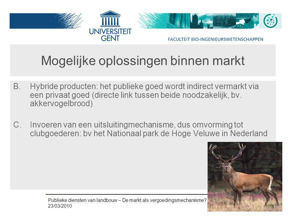 Publieke diensten van landbouw – De markt als vergoedingsmechanisme? 23/03/2010 18 Mogelijke oplossingen binnen markt B.Hybride producten: het publiek