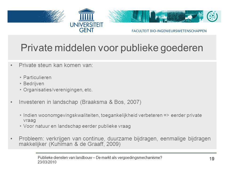 Publieke diensten van landbouw – De markt als vergoedingsmechanisme? 23/03/2010 19 Private middelen voor publieke goederen •Private steun kan komen va