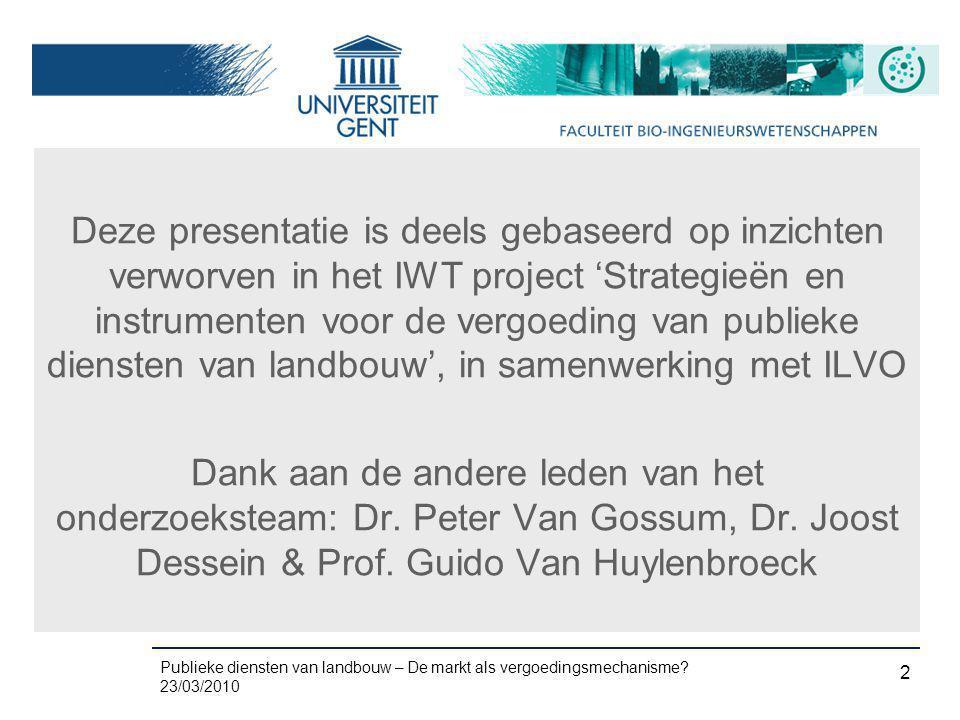 23/03/2010 2 Deze presentatie is deels gebaseerd op inzichten verworven in het IWT project 'Strategieën en instrumenten voor de vergoeding van publiek