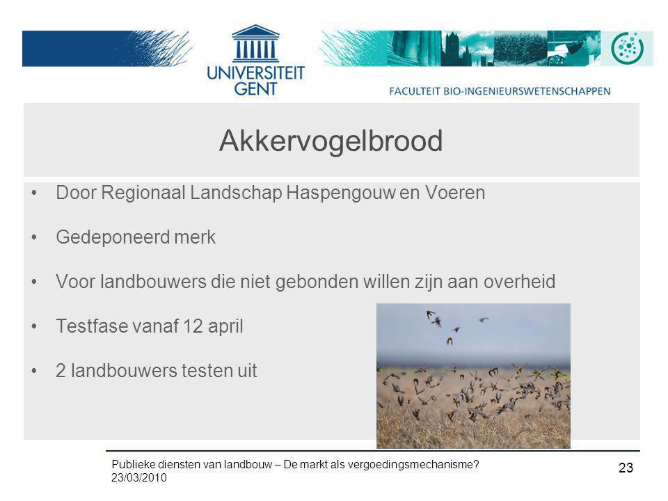 Publieke diensten van landbouw – De markt als vergoedingsmechanisme? 23/03/2010 23 Akkervogelbrood •Door Regionaal Landschap Haspengouw en Voeren •Ged