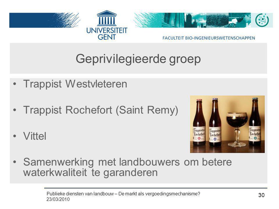 Publieke diensten van landbouw – De markt als vergoedingsmechanisme? 23/03/2010 30 Geprivilegieerde groep •Trappist Westvleteren •Trappist Rochefort (