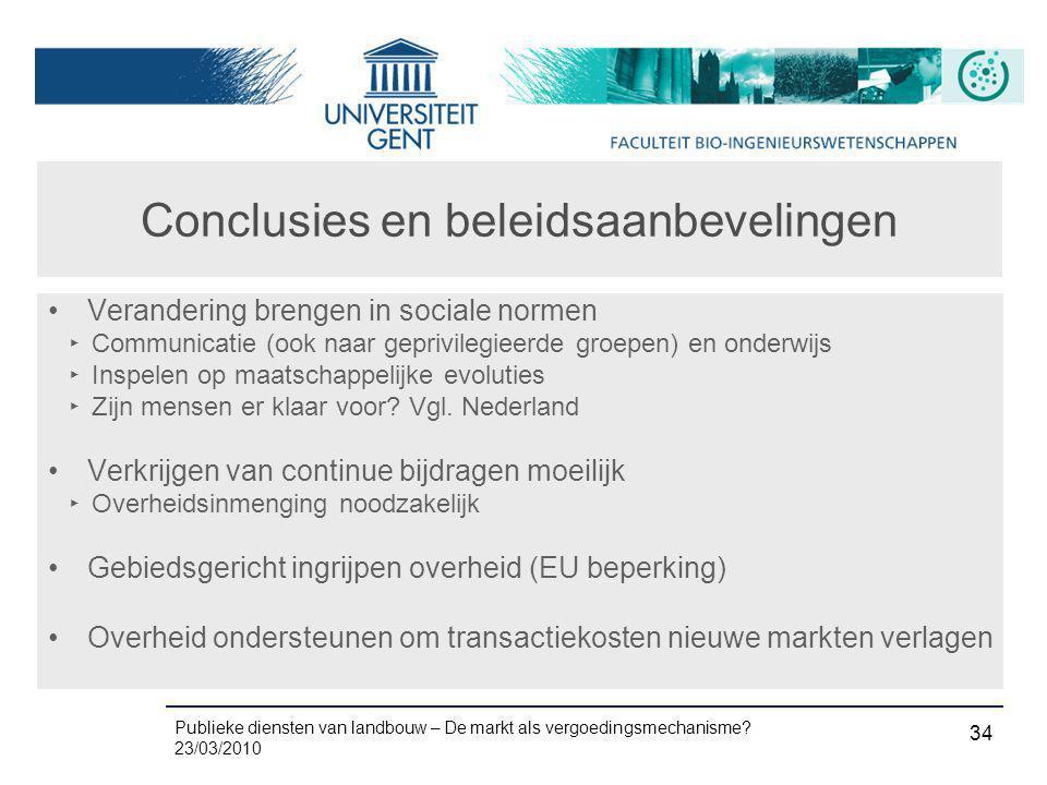 Publieke diensten van landbouw – De markt als vergoedingsmechanisme? 23/03/2010 34 Conclusies en beleidsaanbevelingen •Verandering brengen in sociale