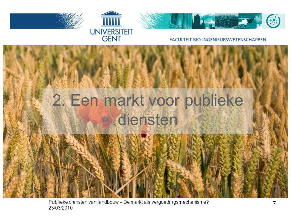 Publieke diensten van landbouw – De markt als vergoedingsmechanisme? 23/03/2010 7 2. Een markt voor publieke diensten