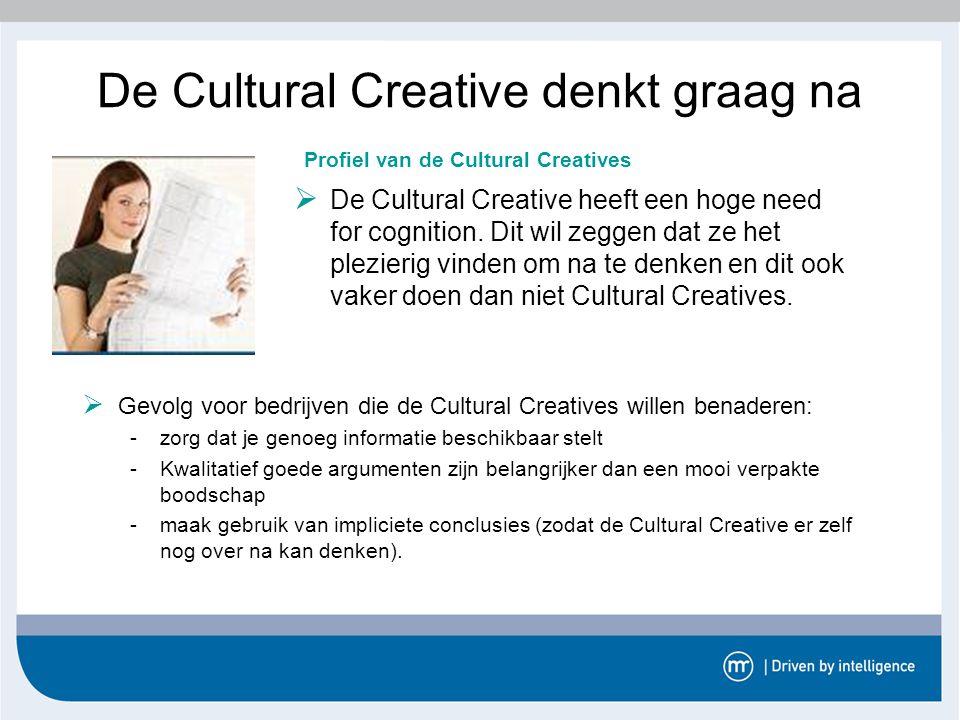 De Cultural Creative denkt graag na  Gevolg voor bedrijven die de Cultural Creatives willen benaderen: -zorg dat je genoeg informatie beschikbaar ste