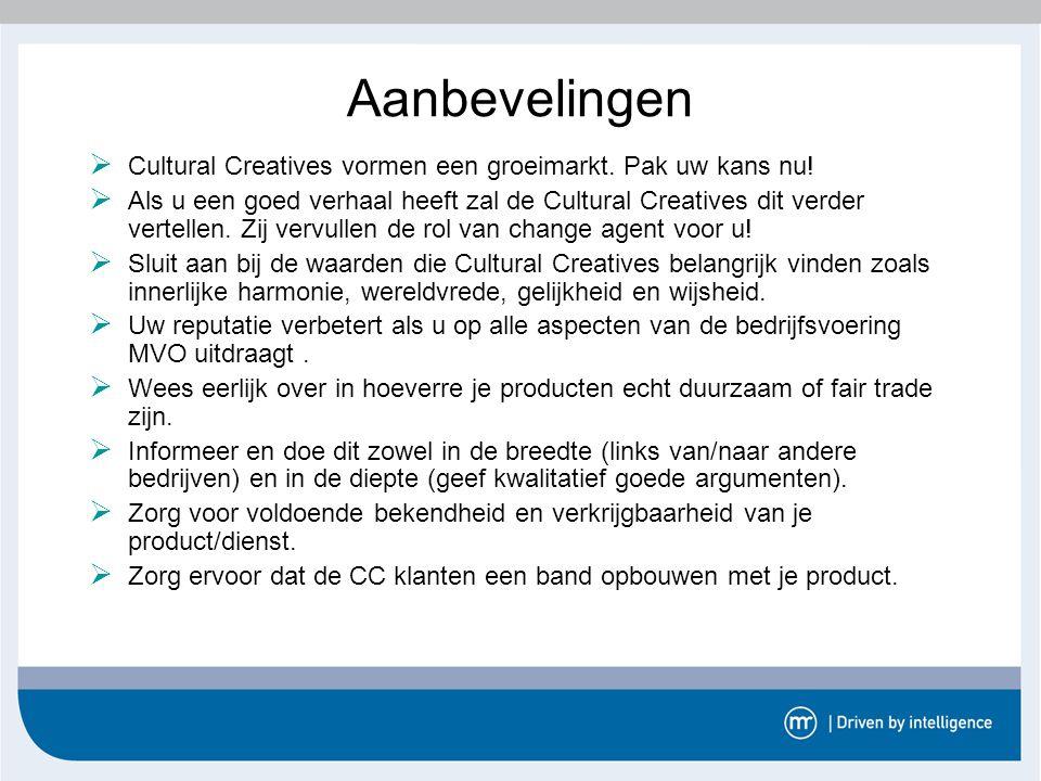 Aanbevelingen  Cultural Creatives vormen een groeimarkt. Pak uw kans nu!  Als u een goed verhaal heeft zal de Cultural Creatives dit verder vertelle