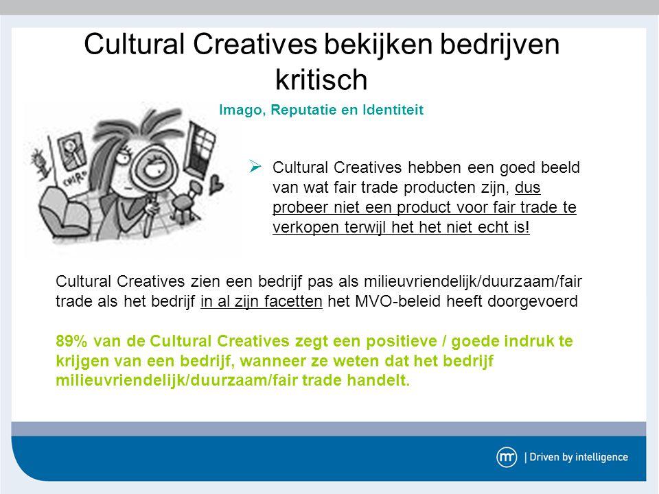 Cultural Creatives bekijken bedrijven kritisch  Cultural Creatives hebben een goed beeld van wat fair trade producten zijn, dus probeer niet een prod