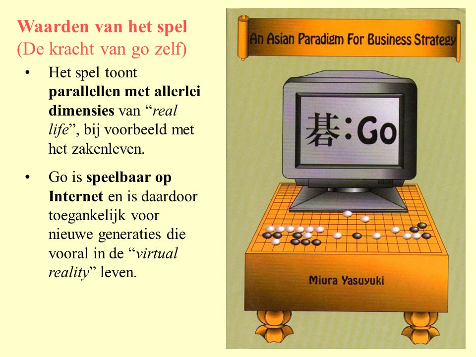•Go kan enorm fascineren en stimuleert daarbij de mentale fitheid.