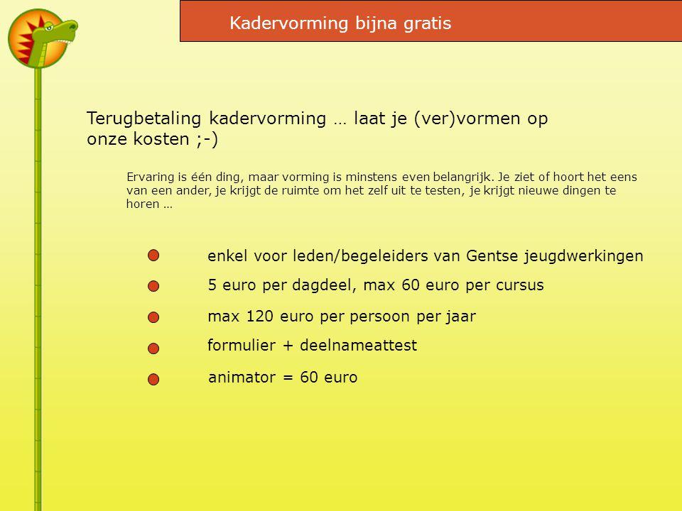 enkel voor leden/begeleiders van Gentse jeugdwerkingen 5 euro per dagdeel, max 60 euro per cursus max 120 euro per persoon per jaar formulier + deelnameattest Terugbetaling kadervorming … laat je (ver)vormen op onze kosten ;-) Ervaring is één ding, maar vorming is minstens even belangrijk.