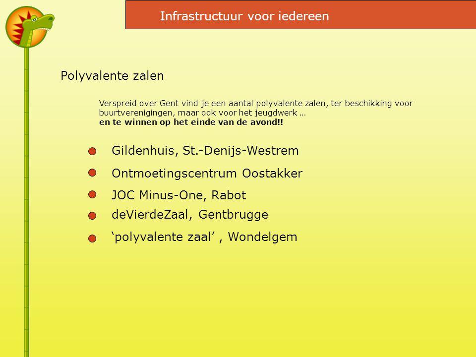 Polyvalente zalen Gildenhuis, St.-Denijs-Westrem Ontmoetingscentrum Oostakker JOC Minus-One, Rabot deVierdeZaal, Gentbrugge 'polyvalente zaal', Wondelgem Verspreid over Gent vind je een aantal polyvalente zalen, ter beschikking voor buurtverenigingen, maar ook voor het jeugdwerk … en te winnen op het einde van de avond!.