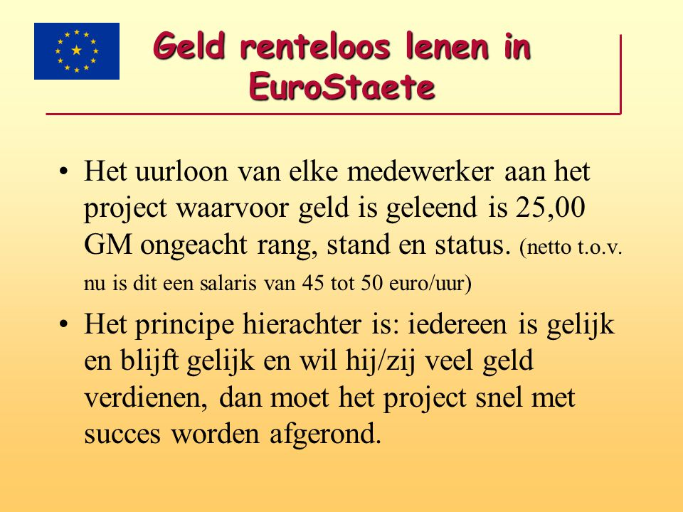 Geld renteloos lenen in EuroStaete •Het uurloon van elke medewerker aan het project waarvoor geld is geleend is 25,00 GM ongeacht rang, stand en statu
