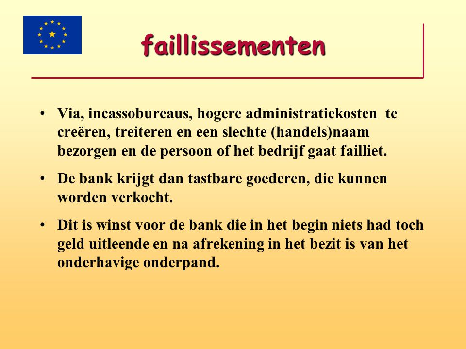 faillissementen •Via, incassobureaus, hogere administratiekosten te creëren, treiteren en een slechte (handels)naam bezorgen en de persoon of het bedr