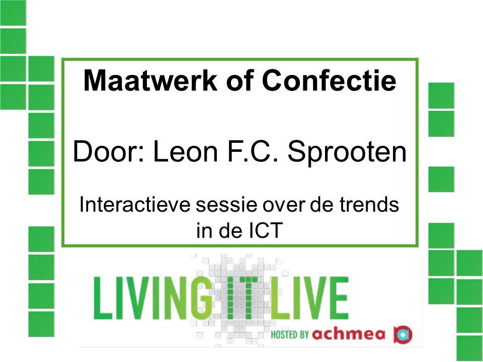 Maatwerk of Confectie Door: Leon F.C. Sprooten Interactieve sessie over de trends in de ICT