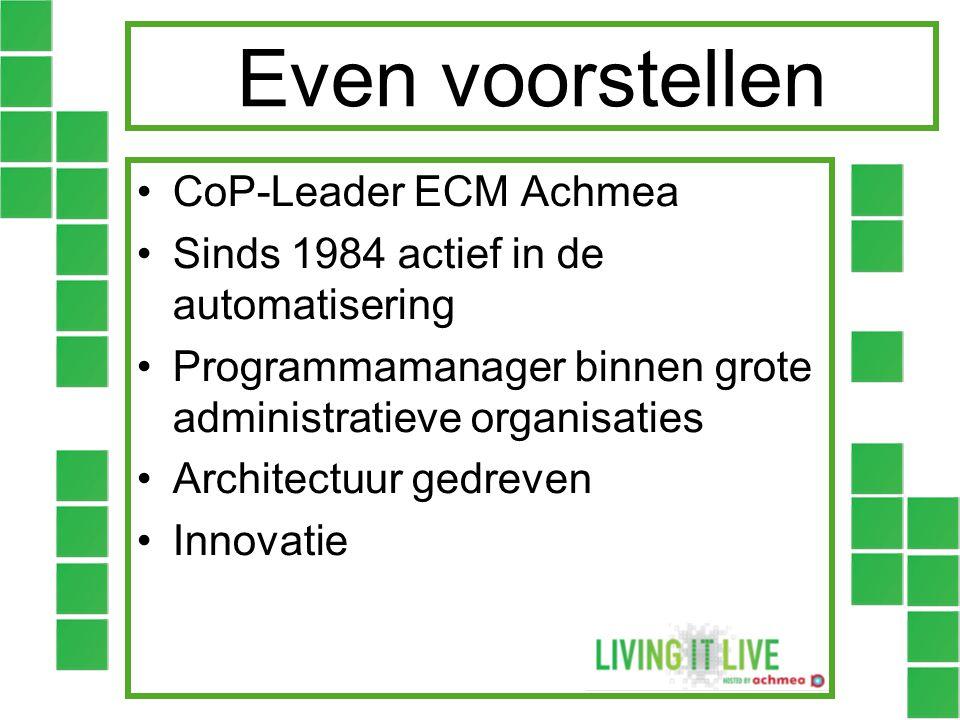 Even voorstellen •CoP-Leader ECM Achmea •Sinds 1984 actief in de automatisering •Programmamanager binnen grote administratieve organisaties •Architect