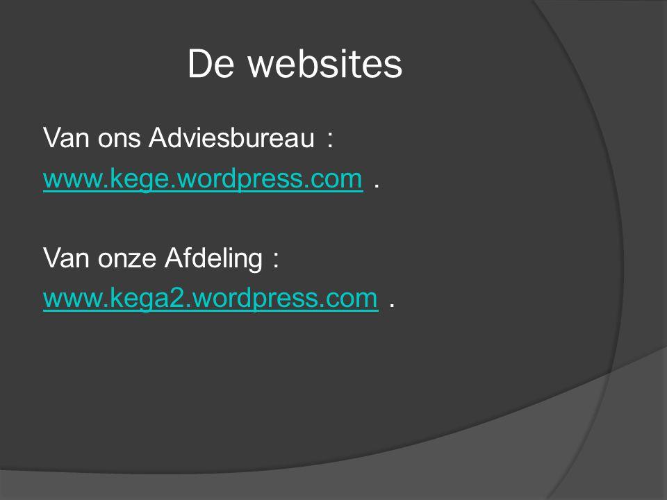 De websites Van ons Adviesbureau : www.kege.wordpress.comwww.kege.wordpress.com. Van onze Afdeling : www.kega2.wordpress.comwww.kega2.wordpress.com.