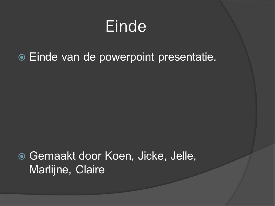 Einde  Einde van de powerpoint presentatie.  Gemaakt door Koen, Jicke, Jelle, Marlijne, Claire