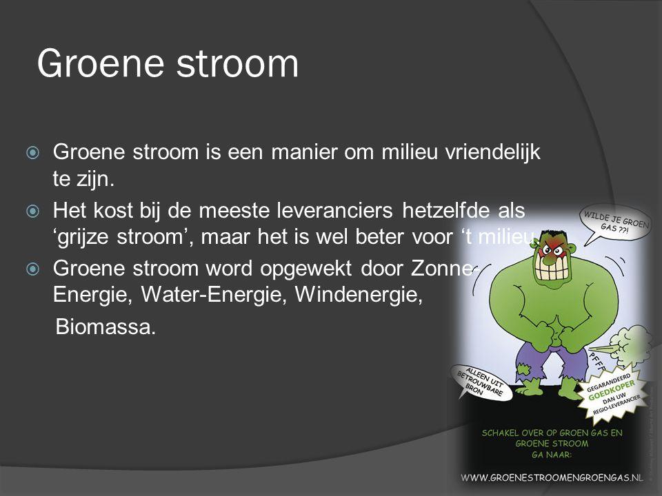 Groene stroom  Groene stroom is een manier om milieu vriendelijk te zijn.  Het kost bij de meeste leveranciers hetzelfde als 'grijze stroom', maar h