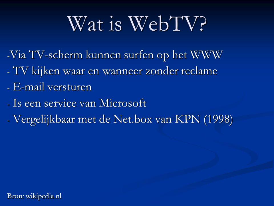 Wat is WebTV? - Via TV-scherm kunnen surfen op het WWW - TV kijken waar en wanneer zonder reclame - E-mail versturen - Is een service van Microsoft -