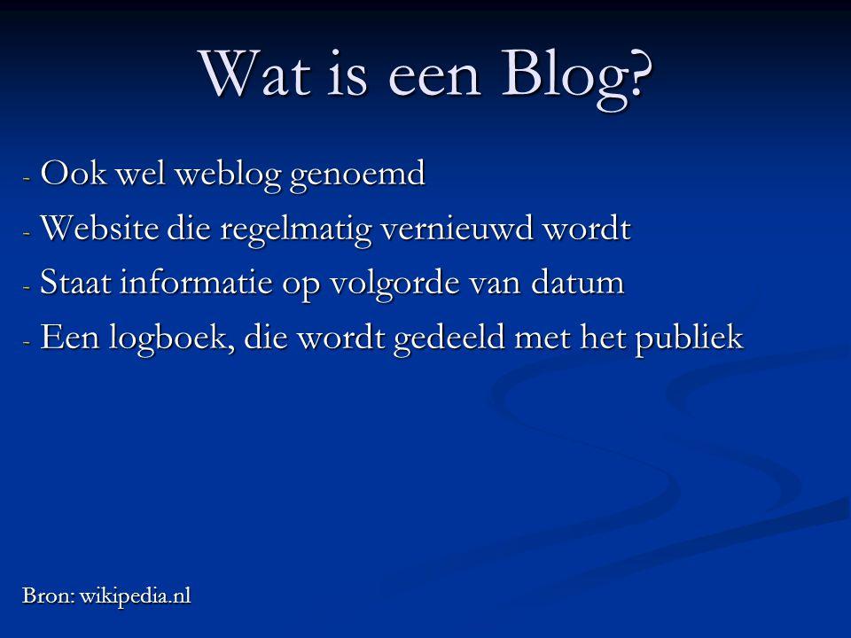 Wat is een Blog? - Ook wel weblog genoemd - Website die regelmatig vernieuwd wordt - Staat informatie op volgorde van datum - Een logboek, die wordt g