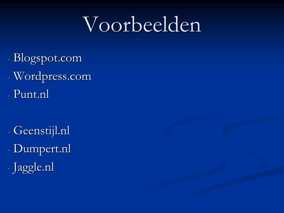 Voorbeelden - Blogspot.com - Wordpress.com - Punt.nl - Geenstijl.nl - Dumpert.nl - Jaggle.nl