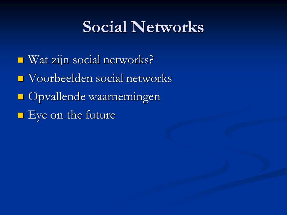 Social Networks  Wat zijn social networks?  Voorbeelden social networks  Opvallende waarnemingen  Eye on the future