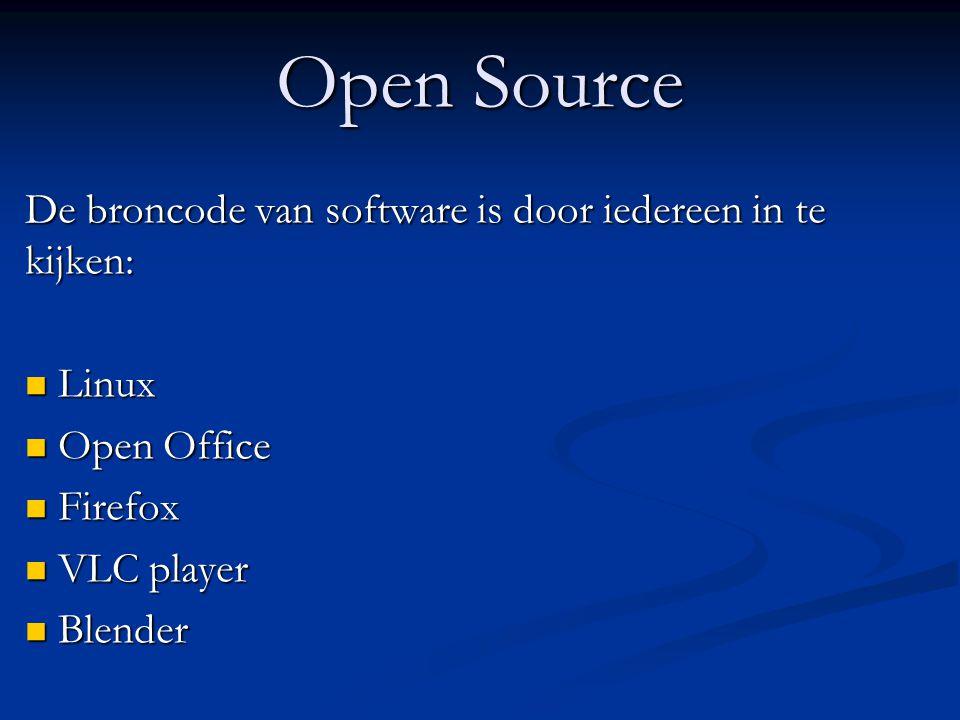 Open Source De broncode van software is door iedereen in te kijken:  Linux  Open Office  Firefox  VLC player  Blender