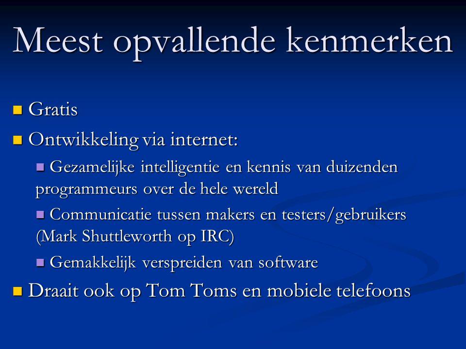 Meest opvallende kenmerken  Gratis  Ontwikkeling via internet:  Gezamelijke intelligentie en kennis van duizenden programmeurs over de hele wereld