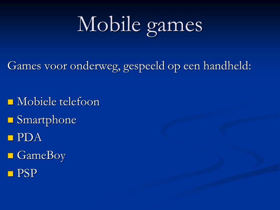 Mobile games Games voor onderweg, gespeeld op een handheld:  Mobiele telefoon  Smartphone  PDA  GameBoy  PSP