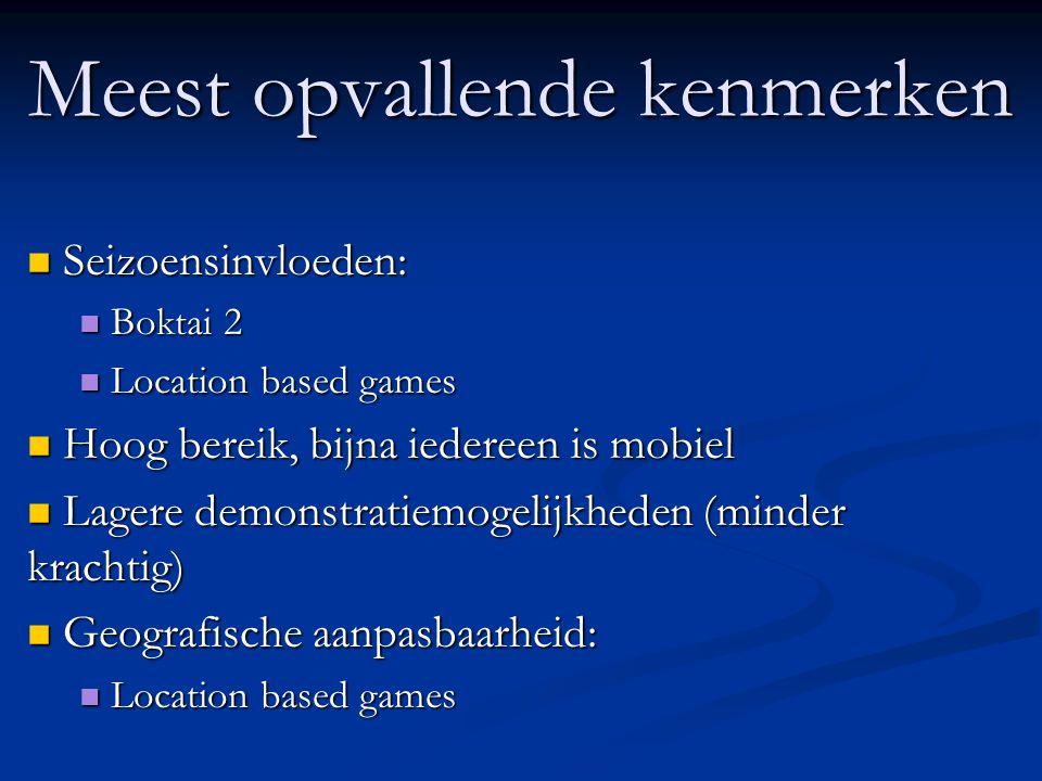 Meest opvallende kenmerken  Seizoensinvloeden:  Boktai 2  Location based games  Hoog bereik, bijna iedereen is mobiel  Lagere demonstratiemogelij