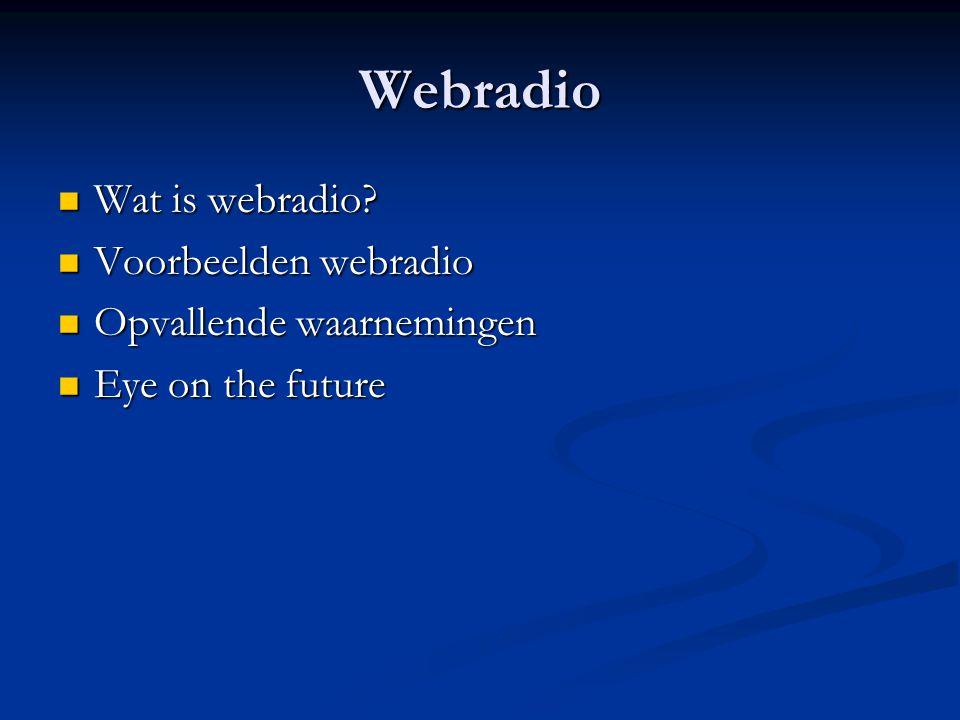 Webradio  Wat is webradio?  Voorbeelden webradio  Opvallende waarnemingen  Eye on the future
