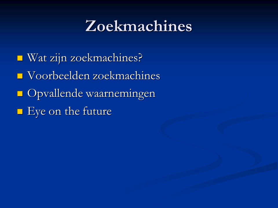 Zoekmachines  Wat zijn zoekmachines?  Voorbeelden zoekmachines  Opvallende waarnemingen  Eye on the future