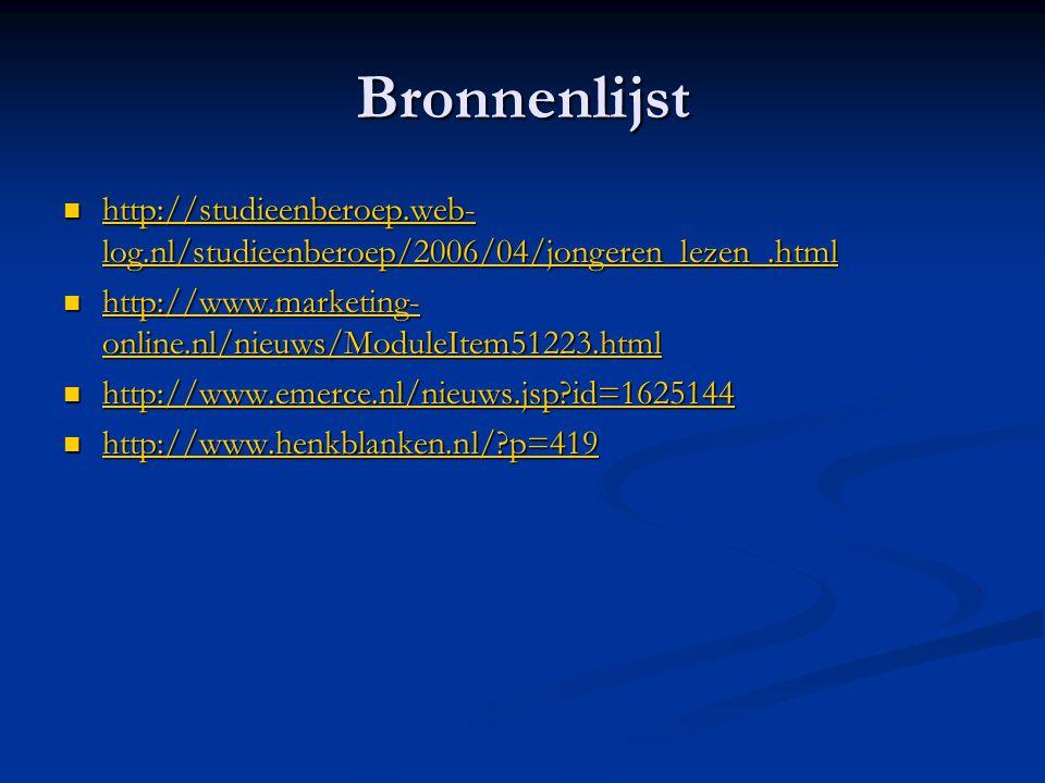 Bronnenlijst  http://studieenberoep.web- log.nl/studieenberoep/2006/04/jongeren_lezen_.html http://studieenberoep.web- log.nl/studieenberoep/2006/04/