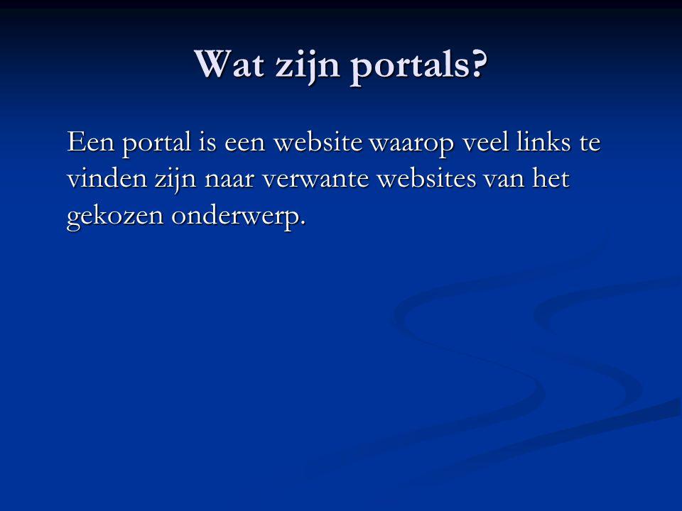 Wat zijn portals? Een portal is een website waarop veel links te vinden zijn naar verwante websites van het gekozen onderwerp.