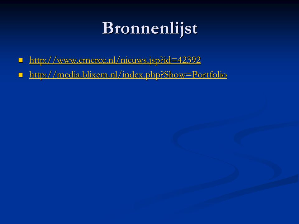 Bronnenlijst  http://www.emerce.nl/nieuws.jsp?id=42392 http://www.emerce.nl/nieuws.jsp?id=42392  http://media.blixem.nl/index.php?Show=Portfolio htt