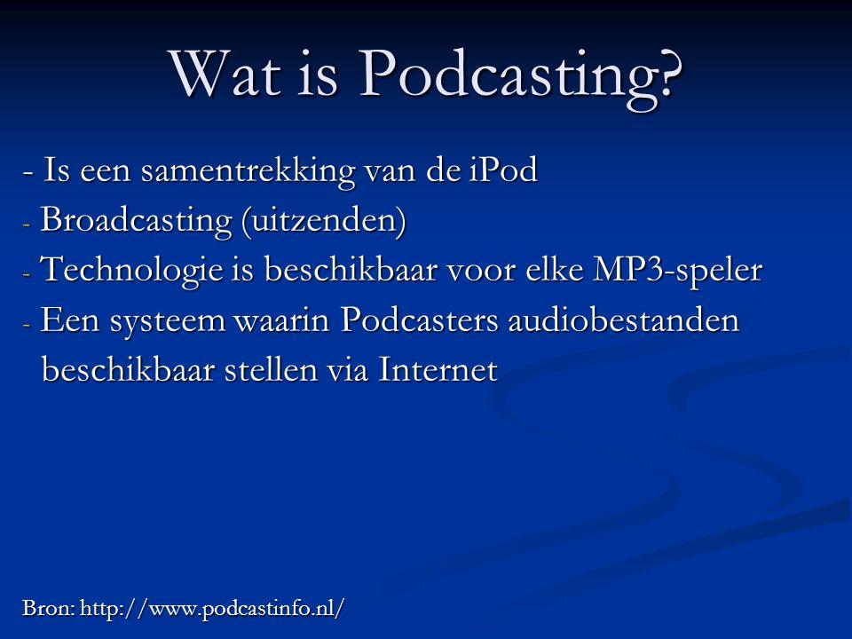 Wat is Podcasting? - Is een samentrekking van de iPod - Broadcasting (uitzenden) - Technologie is beschikbaar voor elke MP3-speler - Een systeem waari