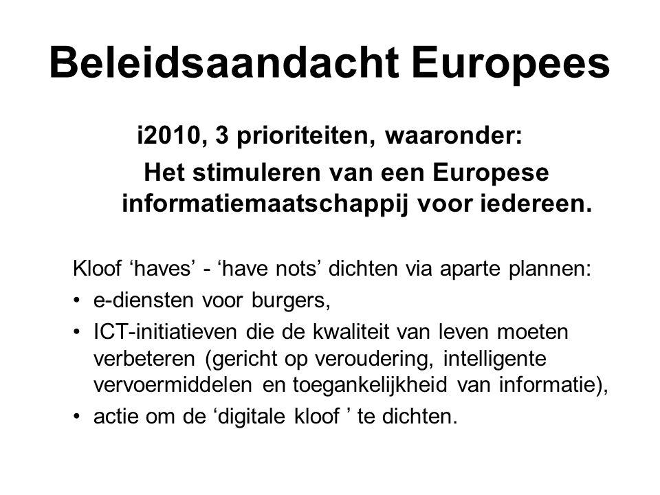 Beleidsaandacht Europees i2010, 3 prioriteiten, waaronder: Het stimuleren van een Europese informatiemaatschappij voor iedereen.