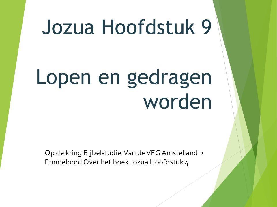 Jozua Hoofdstuk 9 Lopen en gedragen worden Op de kring Bijbelstudie Van de VEG Amstelland 2 Emmeloord Over het boek Jozua Hoofdstuk 4