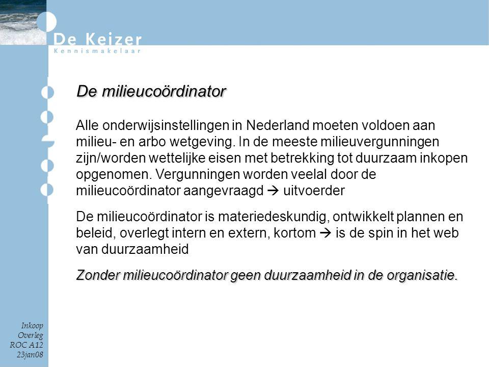 Inkoop Overleg ROC A12 23jan08 Alle onderwijsinstellingen in Nederland moeten voldoen aan milieu- en arbo wetgeving. In de meeste milieuvergunningen z