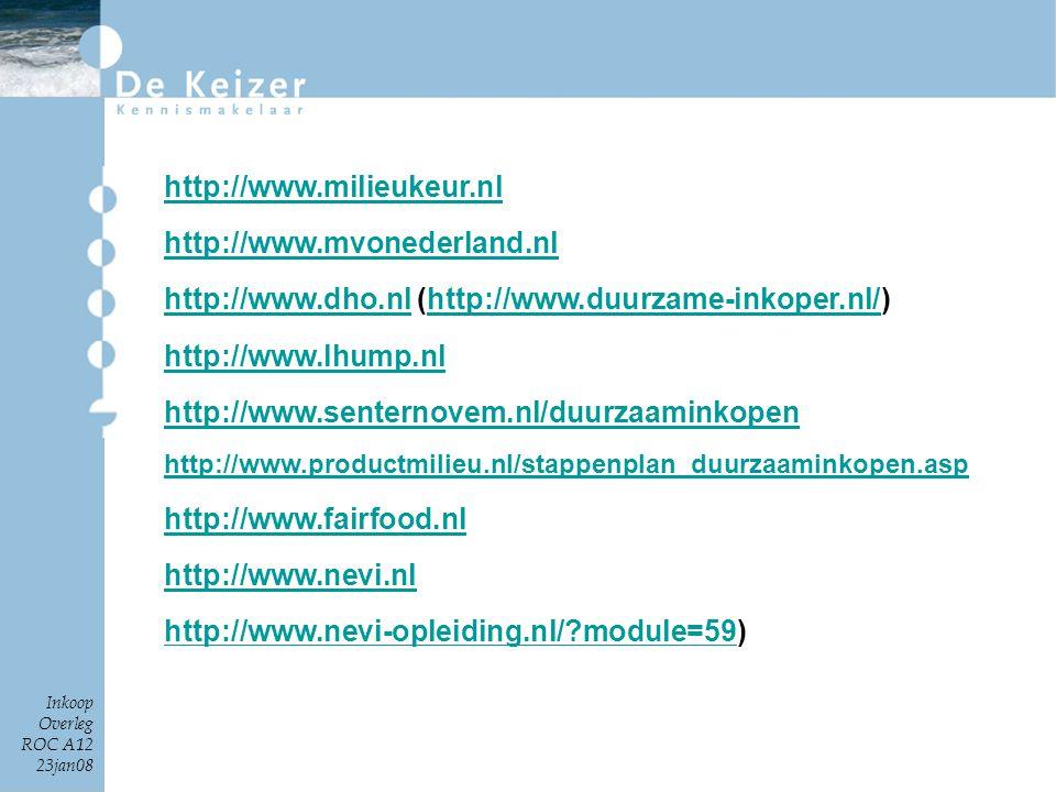 Inkoop Overleg ROC A12 23jan08 http://www.milieukeur.nl http://www.mvonederland.nl http://www.dho.nlhttp://www.dho.nl (http://www.duurzame-inkoper.nl/