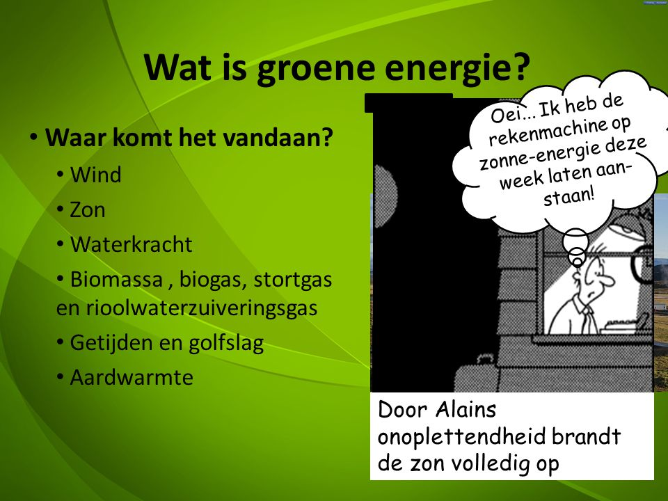 Wat is groene energie.• Waar komt het vandaan.
