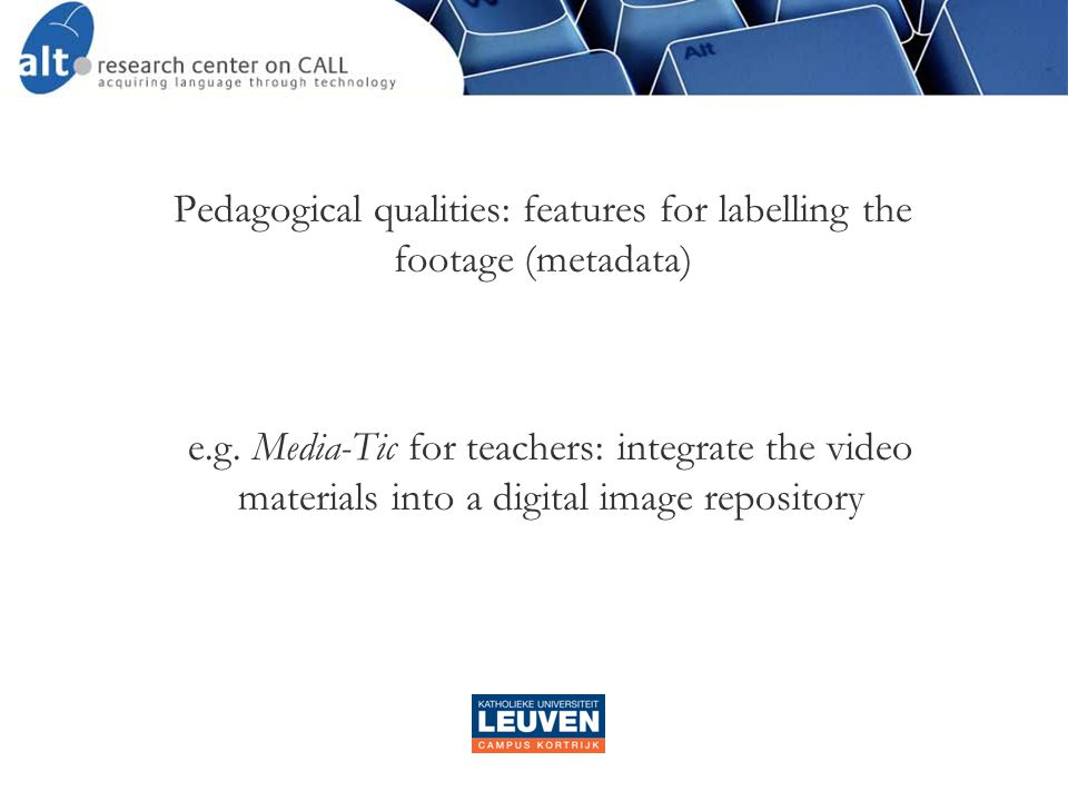 Pedagogical qualities: features for labelling the footage (metadata) e.g.