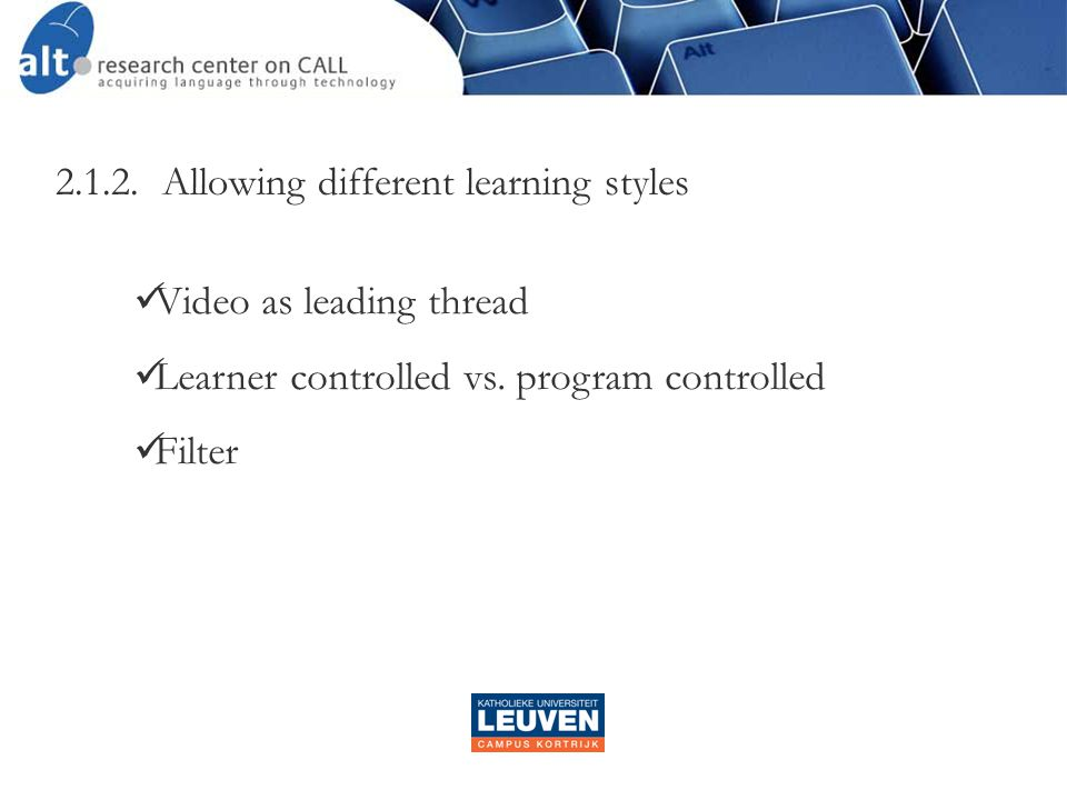 2.1.2.Allowing different learning styles  Video as leading thread  Learner controlled vs.