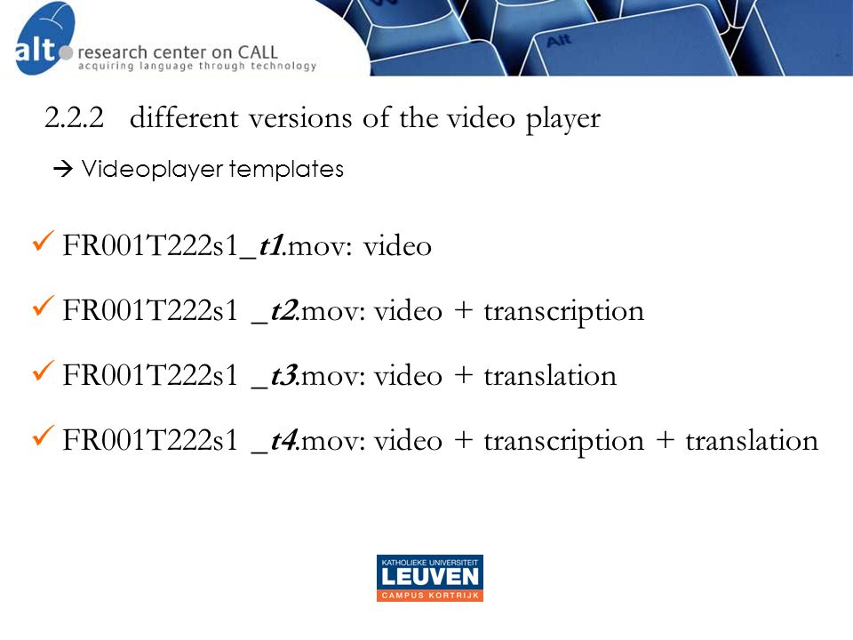  Videoplayer templates  FR001T222s1_t1.mov: video  FR001T222s1 _t2.mov: video + transcription  FR001T222s1 _t3.mov: video + translation  FR001T222s1 _t4.mov: video + transcription + translation 2.2.2different versions of the video player