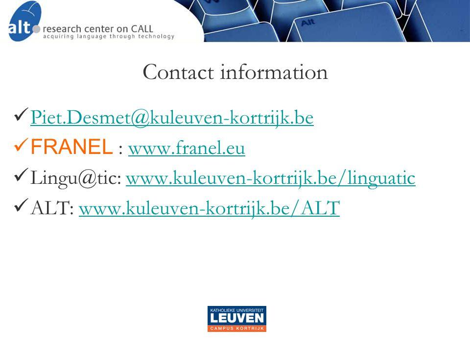 Contact information  Piet.Desmet@kuleuven-kortrijk.be Piet.Desmet@kuleuven-kortrijk.be  FRANEL : www.franel.euwww.franel.eu  Lingu@tic: www.kuleuven-kortrijk.be/linguaticwww.kuleuven-kortrijk.be/linguatic  ALT: www.kuleuven-kortrijk.be/ALTwww.kuleuven-kortrijk.be/ALT