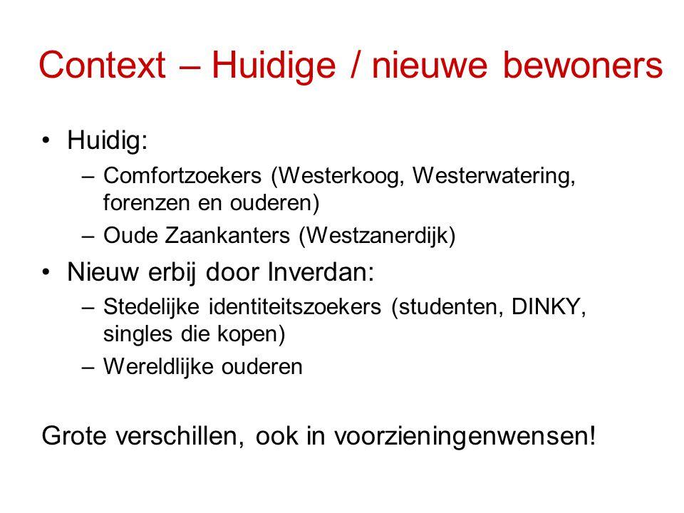 Context – Huidige / nieuwe bewoners •Huidig: –Comfortzoekers (Westerkoog, Westerwatering, forenzen en ouderen) –Oude Zaankanters (Westzanerdijk) •Nieu