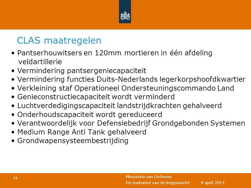 Ministerie van Defensie 14 De toekomst van de krijgsmacht 8 april 2011 CLAS maatregelen • Pantserhouwitsers en 120mm mortieren in één afdeling veldart