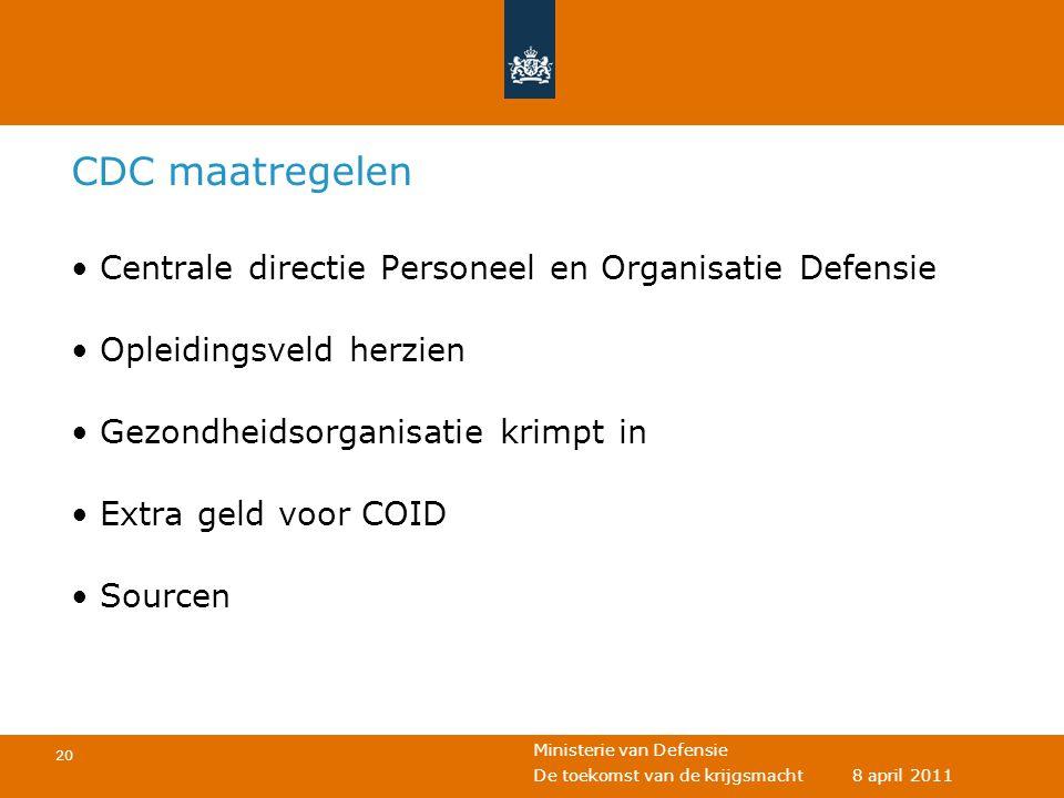 Ministerie van Defensie 20 De toekomst van de krijgsmacht 8 april 2011 CDC maatregelen • Centrale directie Personeel en Organisatie Defensie • Opleidi