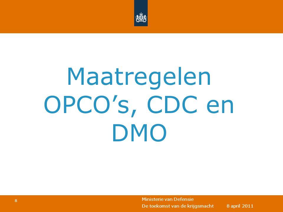 Ministerie van Defensie 19 De toekomst van de krijgsmacht 8 april 2011 DMO maatregelen • Onderhoudsbedrijven naar OPCO's – Logistiek Centrum Woensdrecht – Marinebedrijf – Defensie Bedrijf Grondgebonden Systemen • Uitgangspunt: van de plank kopen • Sourcen • Verkleinen
